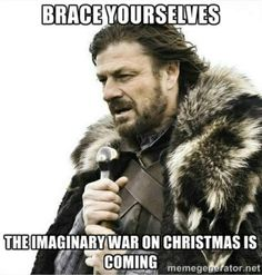 The imaginary war on Christmas is coming. Every. Single. Year.