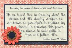 Drawing the Power of Jesus Christ into Our Lives. April 2017 General Conference. May 2017 V.T. Handout.