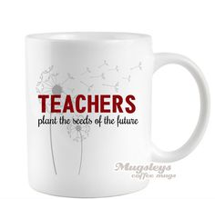 Teacher Mug coffee cup appreciation gift,  Teachers Plant the Seeds of the…
