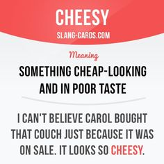 """Cheesy"" means something cheap-looking and in poor taste. Example: I can't believe Carol bought that couch just because it was on sale. It looks so cheesy. Get our apps for learning English: learzing.com:"