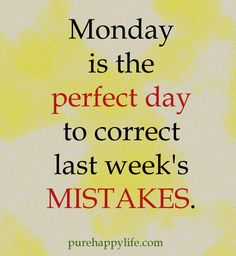 Perfect Day Quotes   Motivational Quote: Monday is the perfect day to correct last week's ...