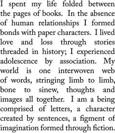 """I spent my life folded between the pages of books."""