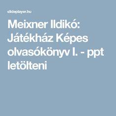 Meixner Ildikó: Játékház Képes olvasókönyv I. - ppt letölteni Printables, Places, Studying, Print Templates, Lugares