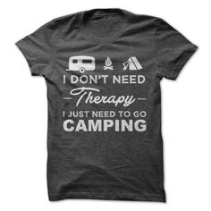 I Dont Need Therapy I Just Need To Go Camping t shirt