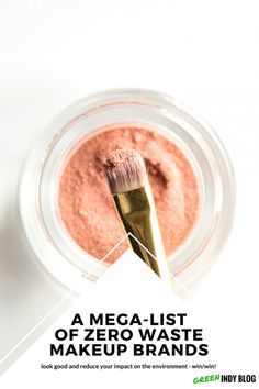 A huge list of zero waste makeup brands (or at least zero waste friendly brands - most of which are organic and vegan!)
