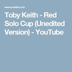 Toby Keith - Red Solo Cup (Unedited Version) - YouTube