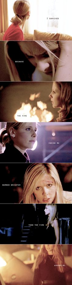 Buffy: I survived because the fire inside me burned brighter than the fire around me.