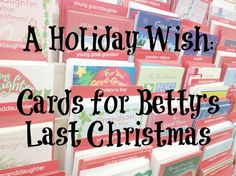 A Holiday Wish:  Cards for Betty's Last Christmas.  Find out how you can help make one woman's last days full of love and happiness.