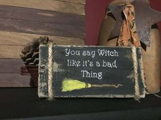 Witch signs, Wiccan signs, Wicca signs, Witch decor, You say witch like it's a bad thing, Halloween, Halloween decor, Wood signs
