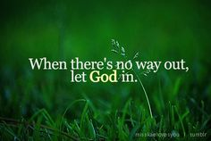 When there is no way out. Let God in. #inspiration #faith #God