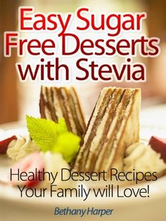 Easy Sugar Free Desserts With Stevia - Healthy Dessert Recipes Your Family Will Love! by Bethany Harper. $4.09. 74 pages. Publisher: Green Spot (June 17, 2012)
