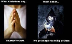 Atheism, Religion, Christianity, Prayer, God is Imaginary, It's impossible. What Christians say... I'll pray for you. What I hear... I've got magic thinking powers.