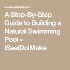A Step-By-Step Guide to Building a Natural Swimming Pool – iSeeiDoiMake Swimming Pool Pond, Natural Swimming Ponds, Natural Pools, Above Ground Pool, In Ground Pools, Build Your Own Pool, Building A Pool, Green Building, Pool Designs