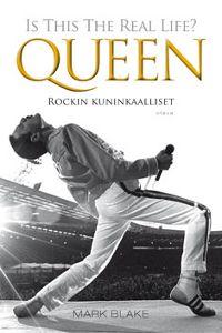 Mark Blake: Queen - Is This The Real Life? Rockin kuninkaalliset