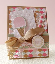 """Absolutely Adorable Soft Scoops """"Yum"""" Card...Sarah Gough:THinkING STAMPS."""