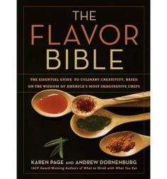 Flavor Bible: The Essential Guide to Culinary Creativity, Based on the Wisdom of America's Most Imaginative Chefs by Karen Page, Andrew Dornenburg, Barry Salzman (Photographer) Alphabetically ingredient cookbook? Chefs, Wine Recipes, Real Food Recipes, Greek Recipes, Asian Recipes, Delicious Recipes, Easy Recipes, Chicken Recipes, Karen Page