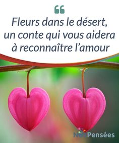 Fleurs dans le désert, un conte qui vous aidera à reconnaître l'amour  Avez-vous déjà hésité à ouvrir la porte à l'amour lorsqu'il #frappait à votre porte ? Peut-être que vous ne saviez pas si c'était l'amour ou autre chose. Il n'est pas #toujours facile de le #reconnaître.   #Emotions