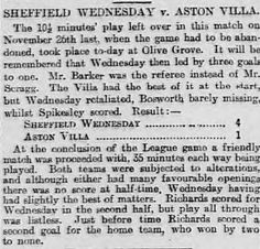 In 1898-99, a league match between the Wednesday (now Sheffield Wednesday) and Aston Villa took more than 15 weeks to complete. The first 79 and a half minutes were played on 26 November