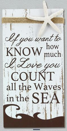If you want to know hour much I love you, count all the waves in the sea.