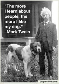 Funny pictures about Mark Twain makes a legit point. Oh, and cool pics about Mark Twain makes a legit point. Also, Mark Twain makes a legit point. Love My Dog, I Like Dogs, Puppy Love, Happy Puppy, Pet Sitter, Mark Twain Quotes, Funny Quotes, Funny Memes, Life Quotes
