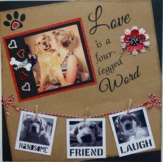 Love is a Four Legged Word - Scrapbook.com