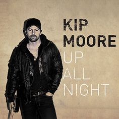 Kip Moore - Up All Night - Awesome debut album!