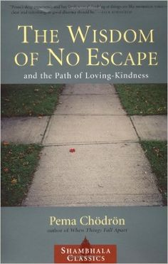 The Wisdom of No Escape and the Path of Loving-Kindness: Pema Chodron: 9781570628726: Amazon.com: Books