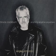 Bruce Cockburn - Anything Anytime Anywhere (Singles Cd One Hit Wonder, Night Train, Cold Night, Billboard Hot 100, Saturday Night Live, Kinds Of Music, Autumn Trees, My Favorite Music, Cool Things To Buy