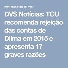 DVS Notícias: TCU recomenda rejeição das contas de Dilma em 2015 e apresenta 17 graves razões
