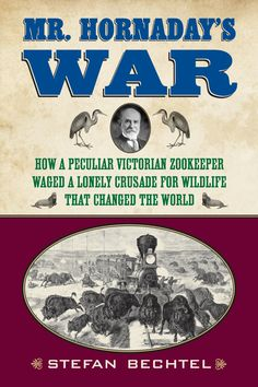 The long-overdue biography of William Temple Hornaday, first director of the Bronx Zoo, who helped launch the American conservation movement.