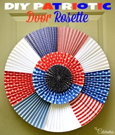 DIY Patriotic Door Rosette – Little Miss Celebration – Door hanger Patriotic Crafts, Patriotic Party, 4th Of July Party, Fourth Of July, Vinyl Crafts, Paper Crafts, Mother's Day Projects, Blue Crafts, Paper Rosettes