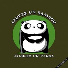 save a bambou eat an panda Make Em Laugh, Laugh A Lot, Make Me Smile, Cool Tee Shirts, Calm Quotes, French Words, Geek Girls, Smart People, I Laughed