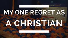 My One Regret as a Christian