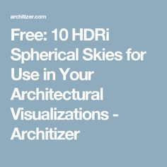 Free: 10 HDRi Spherical Skies for Use in Your Architectural Visualizations - Architizer