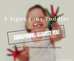 5 Signs your Toddler is Conspiring Against you!