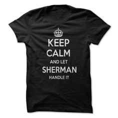 Keep Calm and let SHERMAN Handle it Personalized T-Shir T Shirt, Hoodie, Sweatshirt