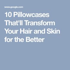 10 Pillowcases That'll Transform Your Hair and Skin for the Better