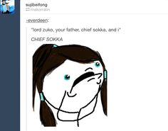 Everyone's reaction to hearing them mention Chief Sokka <-- I was skyping my friend, this is actually EXACTLY what I said!!