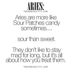 Aries are like sour patch candy.