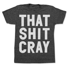 That Sh*t Cray Tee Unisex Black, $24, now featured on Fab.