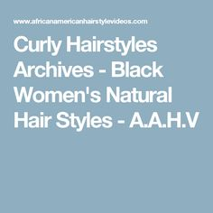 Curly Hairstyles Archives - Black Women's Natural Hair Styles - A.A.H.V