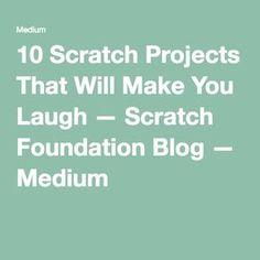 10 Scratch Projects That Will Make You Laugh — Scratch Foundation Blog — Medium