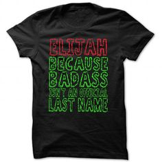 Badass Elijah - Cool Shirt !!! #name #tshirts #ELIJAH #gift #ideas #Popular #Everything #Videos #Shop #Animals #pets #Architecture #Art #Cars #motorcycles #Celebrities #DIY #crafts #Design #Education #Entertainment #Food #drink #Gardening #Geek #Hair #beauty #Health #fitness #History #Holidays #events #Home decor #Humor #Illustrations #posters #Kids #parenting #Men #Outdoors #Photography #Products #Quotes #Science #nature #Sports #Tattoos #Technology #Travel #Weddings #Women