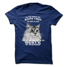 To the world my Maine Coon is just a Cat but to me this cat is my WORLD Shirt is a musthave for your collection NOT SOLD IN STORES There are many so cool designs in the fanpage httpswwwfacebookcomTeeclub4U1602077763439497