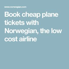 Book cheap plane tickets with Norwegian, the low cost airline