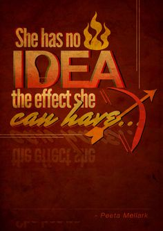 She has no idea the effect she can have. The Hunger Games series - LOVE!!!!