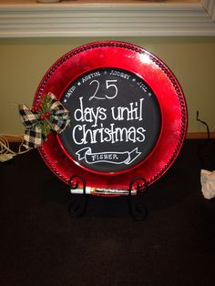 Homemade Christmas countdown:) charger plate painted with chalkboard paint, using a permanent white paint pen for the words, chalkboard paint pen for the numbers.