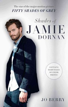 Shades of Jamie Dornan: The Star of the Major Motion Picture Fifty Shades of