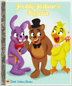 Freddy Fazbear's Pizzaria Freddy Fazbear's Pizzaria by TheMarquisOfDorks Little Golden Book parody of Five Nights at Freddy's. November 24, 2014 #5naf #bonnie #chica #five_nights_at_freddys #fnaf f#reddy_fazbear #little_golden_book