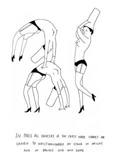 In Paris all dancers at the Crazy Horse cabaret are chosen to be indistinguishable on stage in height and in breast size and shape.